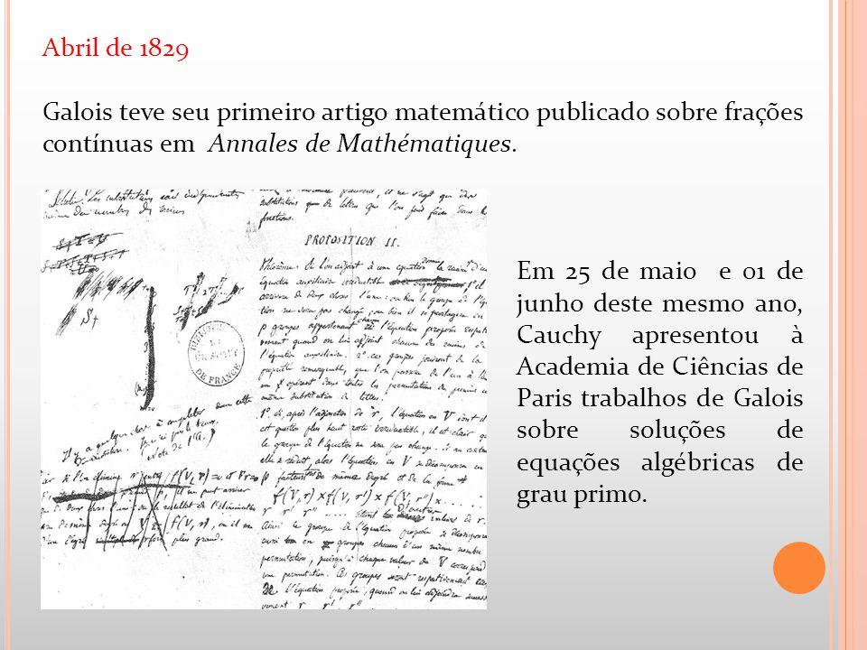 Abril de 1829 Galois teve seu primeiro artigo matemático publicado sobre frações contínuas em Annales de Mathématiques. Em 25 de maio e 01 de junho de