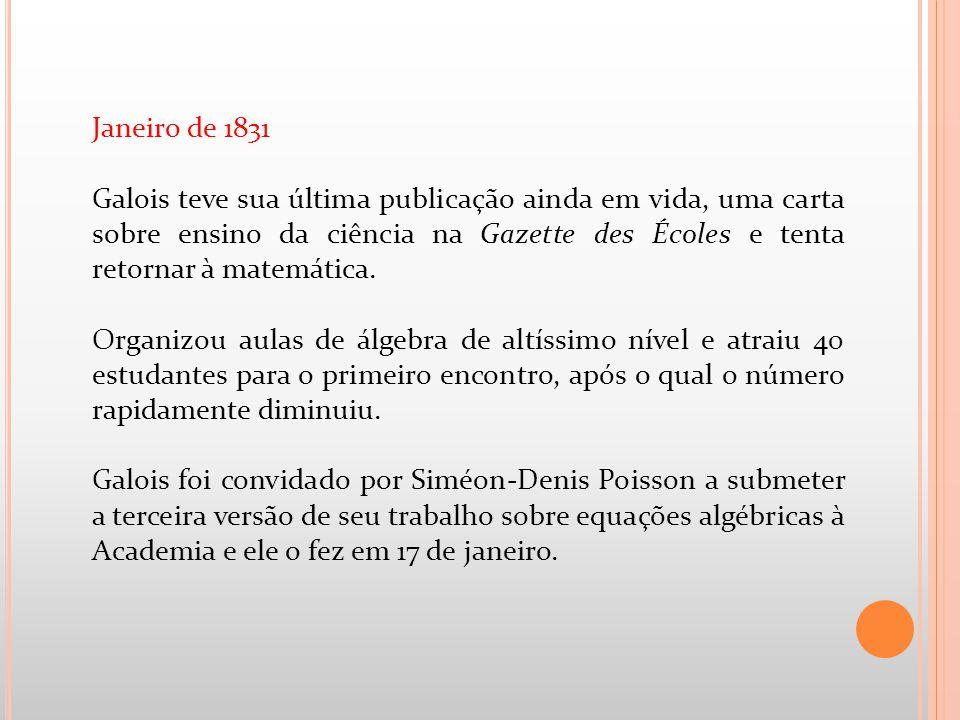 Janeiro de 1831 Galois teve sua última publicação ainda em vida, uma carta sobre ensino da ciência na Gazette des Écoles e tenta retornar à matemática