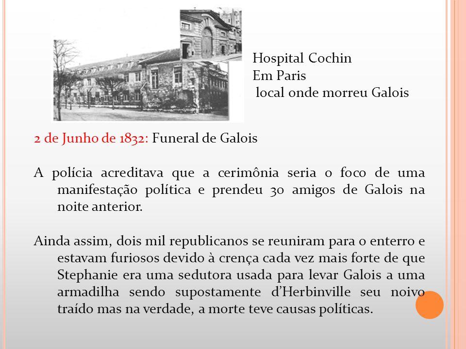 2 de Junho de 1832: Funeral de Galois A polícia acreditava que a cerimônia seria o foco de uma manifestação política e prendeu 30 amigos de Galois na