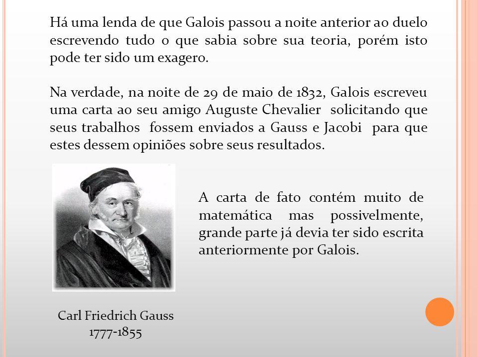 Há uma lenda de que Galois passou a noite anterior ao duelo escrevendo tudo o que sabia sobre sua teoria, porém isto pode ter sido um exagero. Na verd