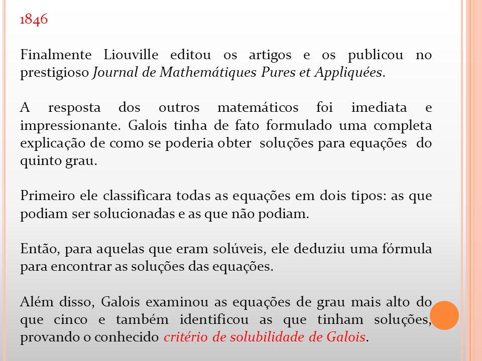 1846 Finalmente Liouville editou os artigos e os publicou no prestigioso Journal de Mathemátiques Pures et Appliquées. A resposta dos outros matemátic