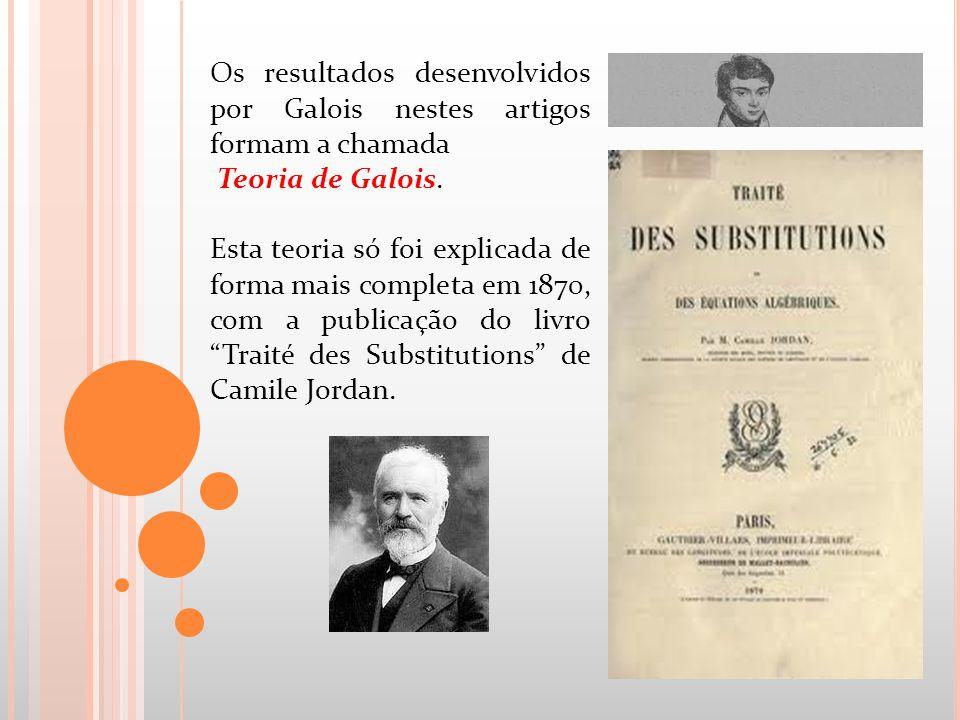 Os resultados desenvolvidos por Galois nestes artigos formam a chamada Teoria de Galois. Esta teoria só foi explicada de forma mais completa em 1870,