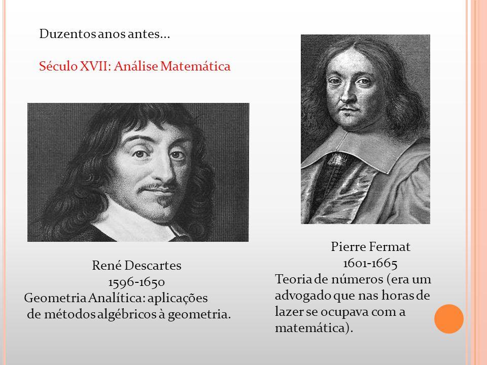 Duzentos anos antes... Século XVII: Análise Matemática Pierre Fermat 1601-1665 Teoria de números (era um advogado que nas horas de lazer se ocupava co