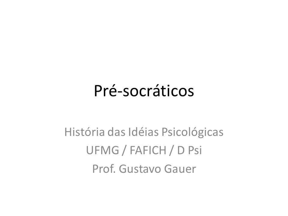 Pré-socráticos História das Idéias Psicológicas UFMG / FAFICH / D Psi Prof. Gustavo Gauer