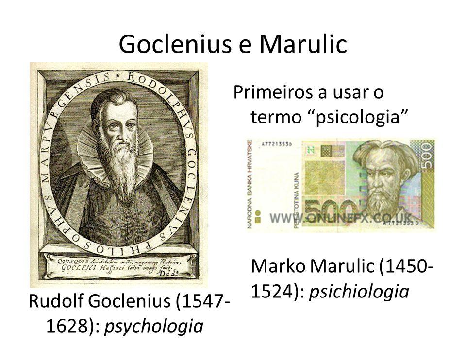 Goclenius e Marulic Rudolf Goclenius (1547- 1628): psychologia Primeiros a usar o termo psicologia Marko Marulic (1450- 1524): psichiologia