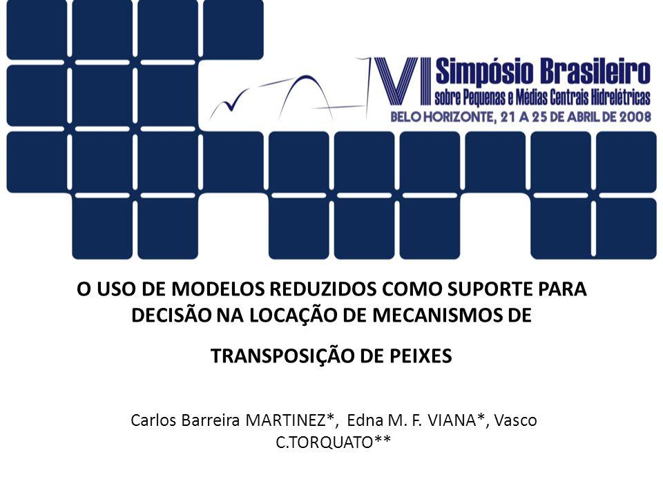 O USO DE MODELOS REDUZIDOS COMO SUPORTE PARA DECISÃO NA LOCAÇÃO DE MECANISMOS DE TRANSPOSIÇÃO DE PEIXES Carlos Barreira MARTINEZ*, Edna M. F. VIANA*,