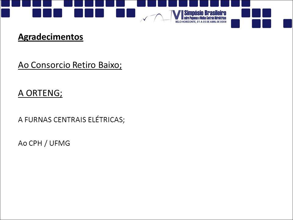 Agradecimentos Ao Consorcio Retiro Baixo; A ORTENG; A FURNAS CENTRAIS ELÉTRICAS; Ao CPH / UFMG
