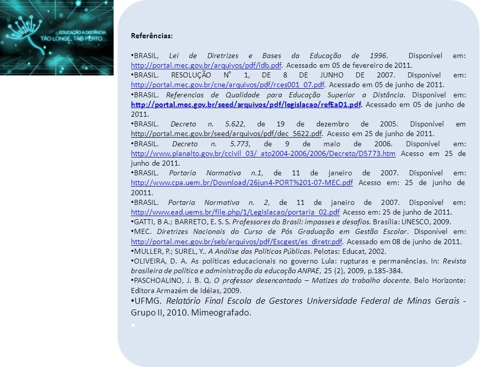 Referências: BRASIL, Lei de Diretrizes e Bases da Educação de 1996. Disponível em: http://portal.mec.gov.br/arquivos/pdf/ldb.pdf. Acessado em 05 de fe