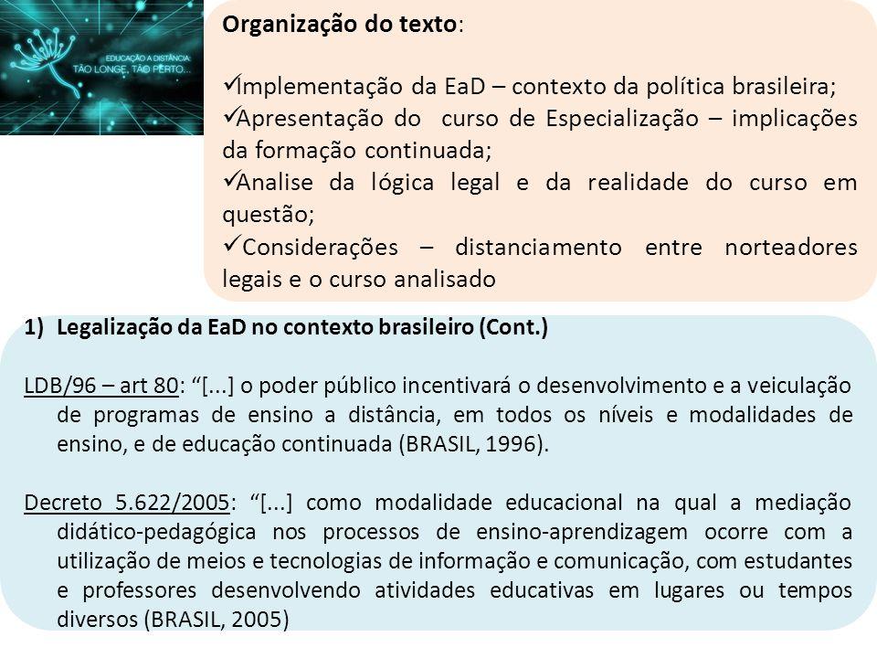 1)Legalização da EaD no contexto brasileiro (Cont.): Decreto 5.733/2006 : No que tange a EaD, esse decreto estabeleceu à Secretaria da Educação a Distância competência para credenciar e supervisionar os cursos ofertados pelas instituições públicas.