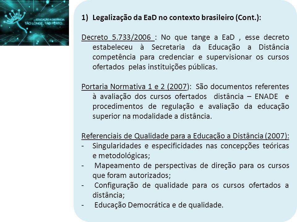 1)Legalização da EaD no contexto brasileiro (Cont.): Decreto 5.733/2006 : No que tange a EaD, esse decreto estabeleceu à Secretaria da Educação a Dist