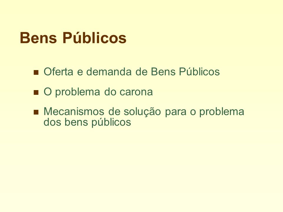Bens Públicos Oferta e demanda de Bens Públicos O problema do carona Mecanismos de solução para o problema dos bens públicos