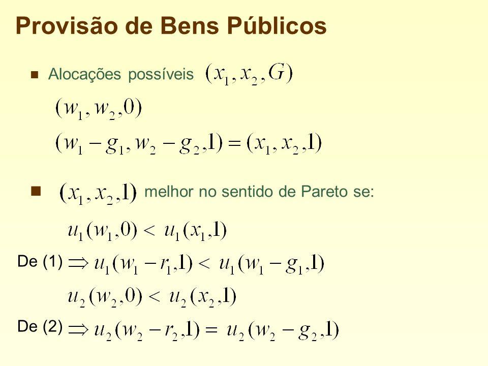 Provisão de Bens Públicos Alocações possíveis melhor no sentido de Pareto se: De (1) De (2)