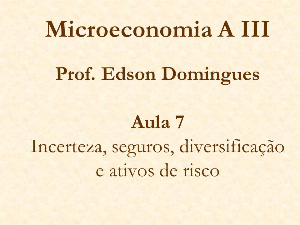 Microeconomia A III Prof. Edson Domingues Aula 7 Incerteza, seguros, diversificação e ativos de risco