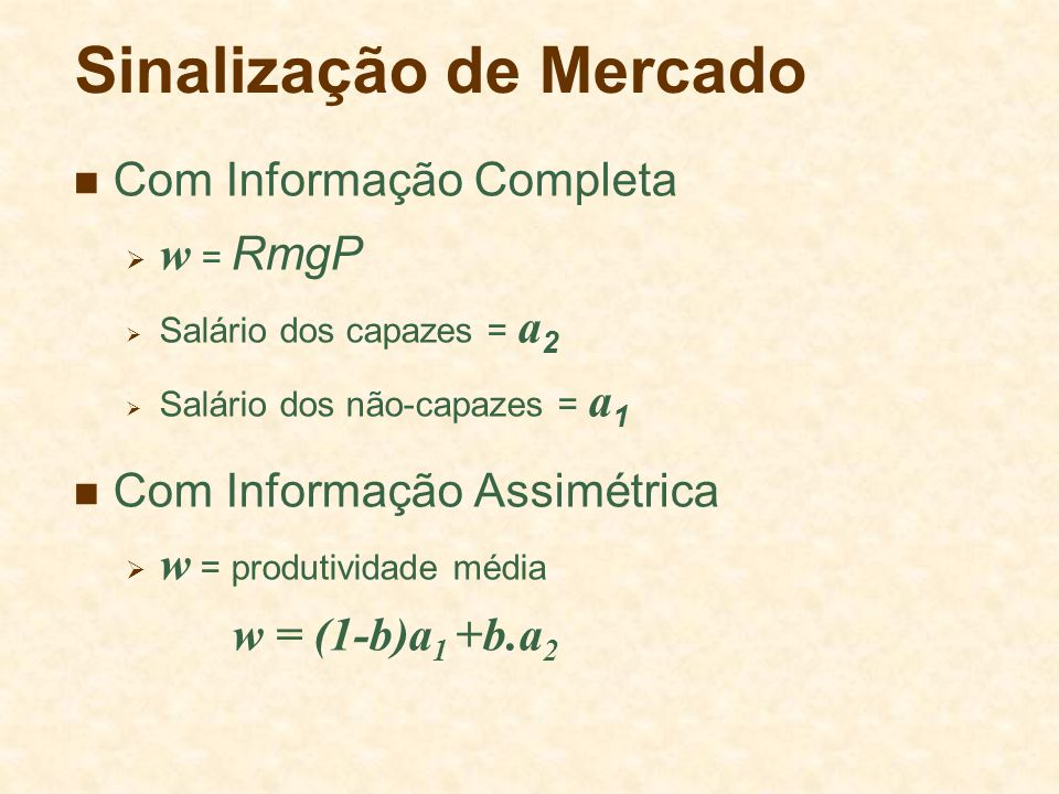 Sinalização de Mercado Com Informação Completa w = RmgP Salário dos capazes = a 2 Salário dos não-capazes = a 1 Com Informação Assimétrica w = produti