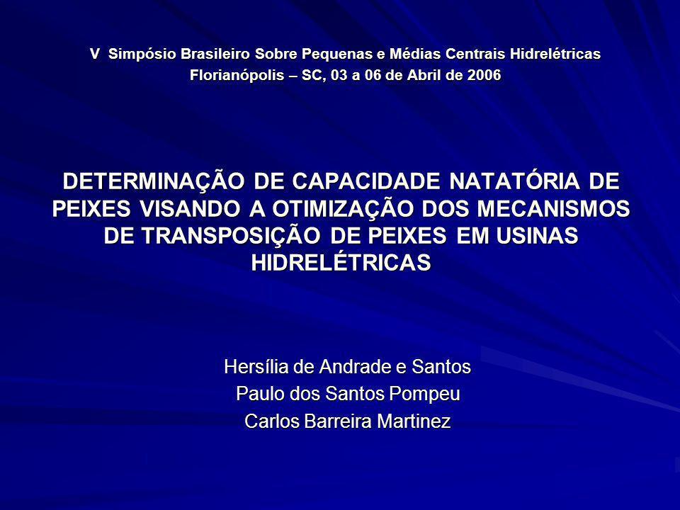 DETERMINAÇÃO DE CAPACIDADE NATATÓRIA DE PEIXES VISANDO A OTIMIZAÇÃO DOS MECANISMOS DE TRANSPOSIÇÃO DE PEIXES EM USINAS HIDRELÉTRICAS Hersília de Andra