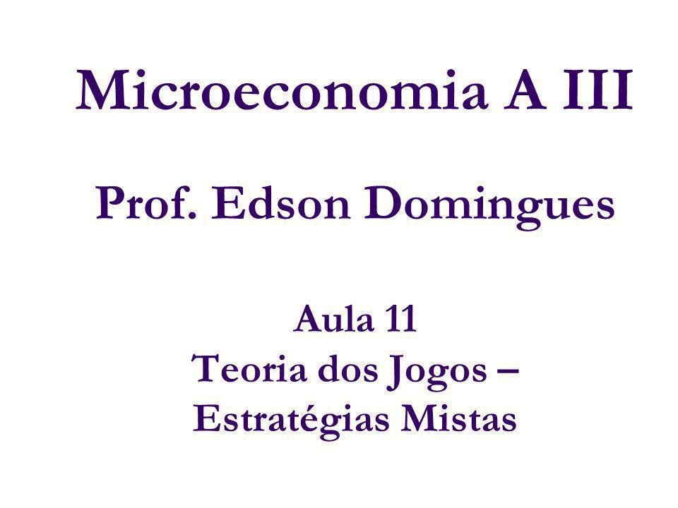 Microeconomia A III Prof. Edson Domingues Aula 11 Teoria dos Jogos – Estratégias Mistas