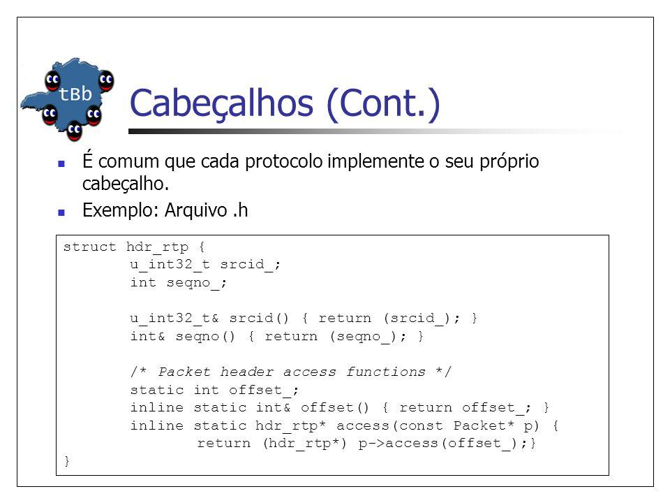 Cabeçalhos (Cont.) static class RTPHeaderClass : public PacketHeaderClass { public: RTPHeaderClass() : PacketHeaderClass( PacketHeader/RTP , sizeof(hdr_rtp)) { bind_offset(&hdr_rtp::offset_); } } class_rtphdr; Arquivo.cc A estrutura hdr_rtp define o layout do cabeçalho.