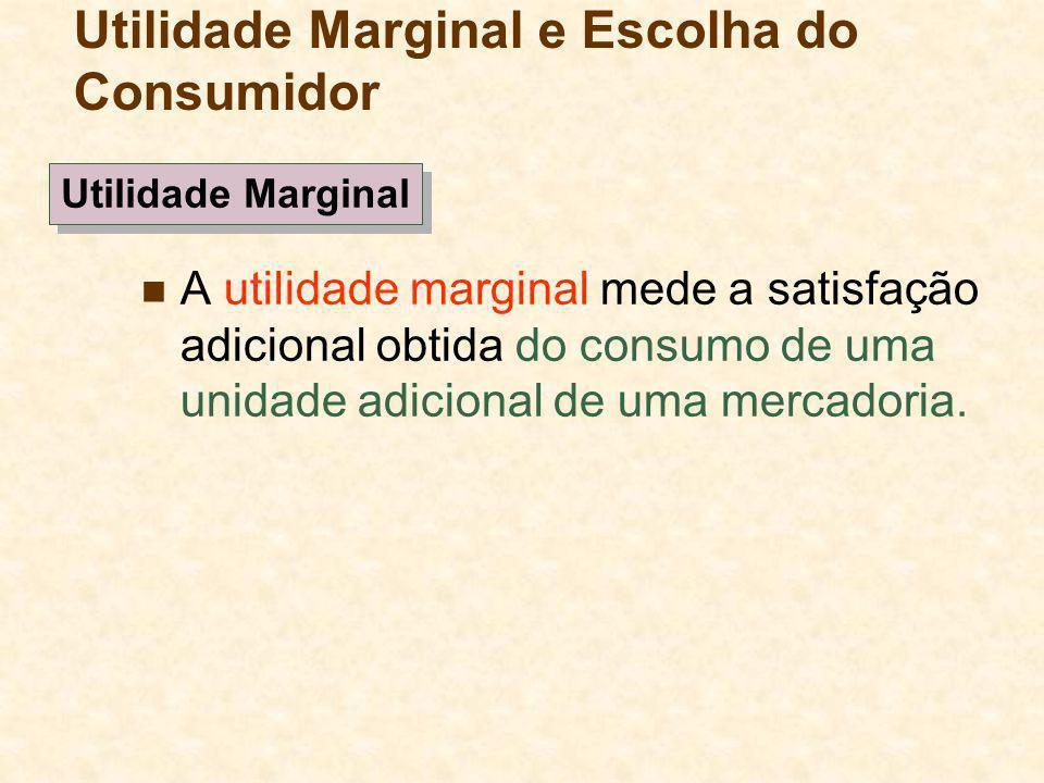 A utilidade marginal mede a satisfação adicional obtida do consumo de uma unidade adicional de uma mercadoria. Utilidade Marginal e Escolha do Consumi