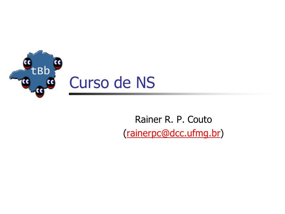 Curso de NS Rainer R. P. Couto (rainerpc@dcc.ufmg.br)rainerpc@dcc.ufmg.br