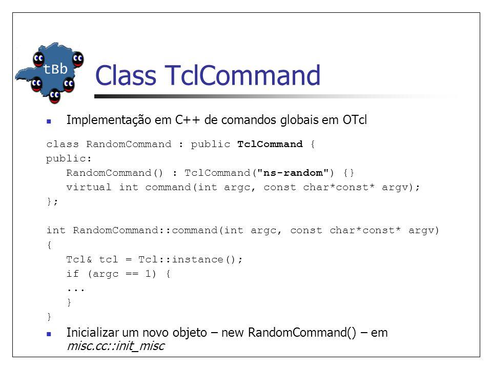 Class TclCommand Implementação em C++ de comandos globais em OTcl class RandomCommand : public TclCommand { public: RandomCommand() : TclCommand(