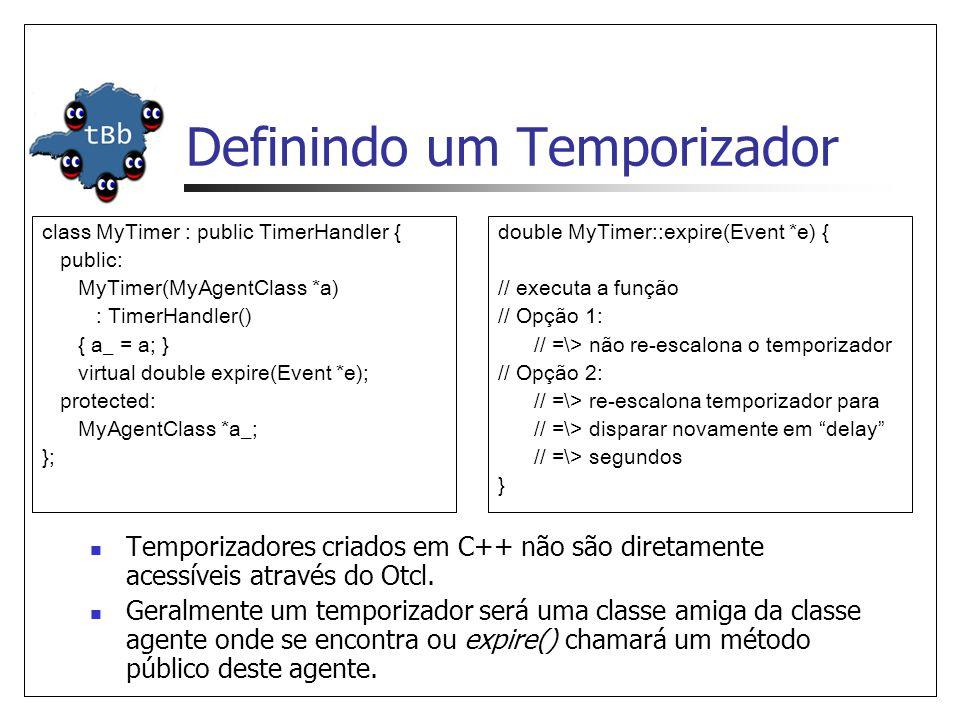 Definindo um Temporizador Temporizadores criados em C++ não são diretamente acessíveis através do Otcl. Geralmente um temporizador será uma classe ami