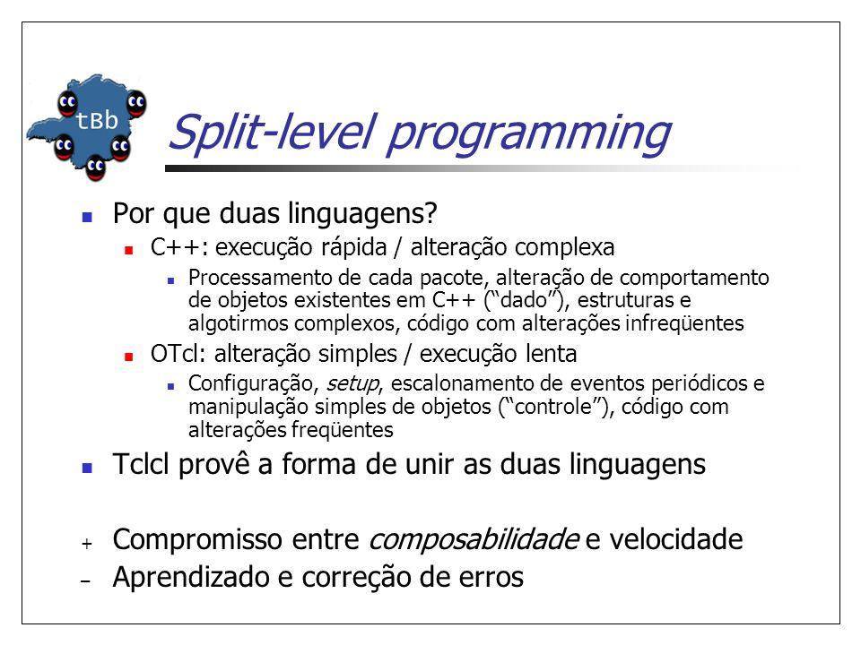 Split-level programming Por que duas linguagens? C++: execução rápida / alteração complexa Processamento de cada pacote, alteração de comportamento de