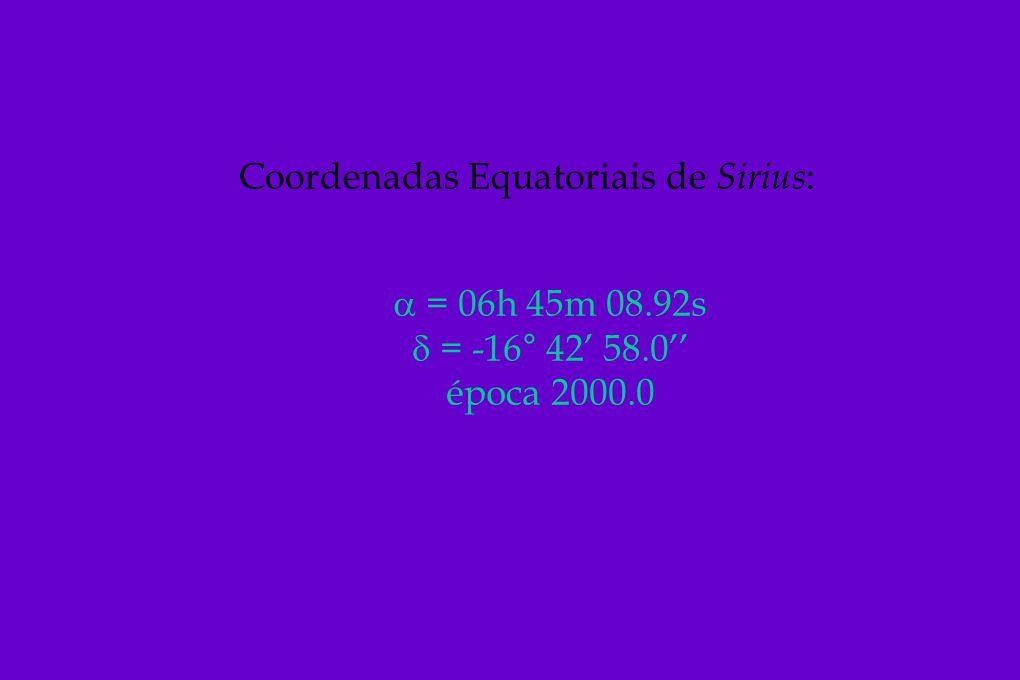 Coordenadas Equatoriais de Sirius : = 06h 45m 08.92s = -16° 42 58.0 época 2000.0
