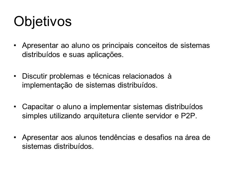 Objetivos Apresentar ao aluno os principais conceitos de sistemas distribuídos e suas aplicações.