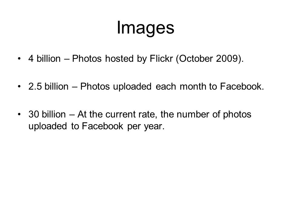 Images 4 billion – Photos hosted by Flickr (October 2009).