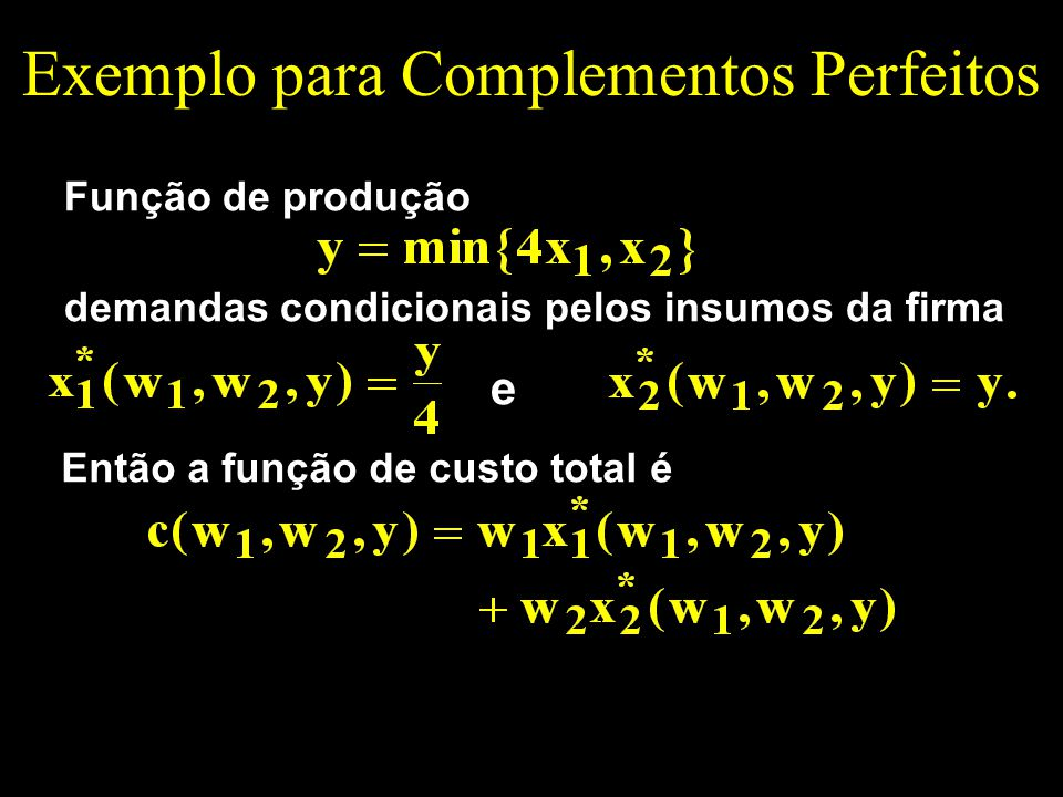 Exemplo para Complementos Perfeitos Função de produção demandas condicionais pelos insumos da firma e Então a função de custo total é