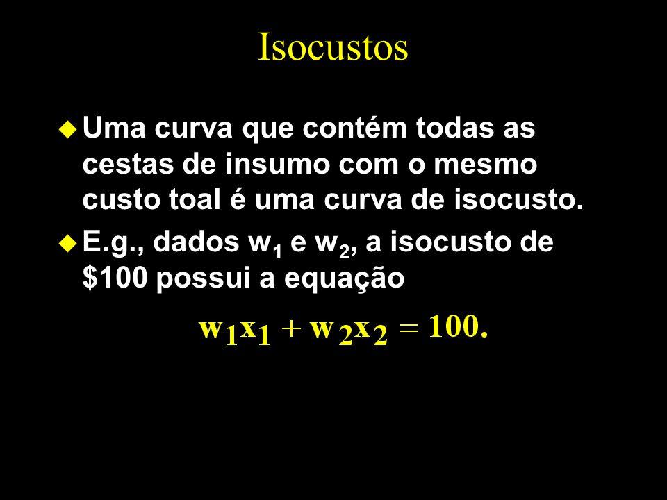 Isocustos u Uma curva que contém todas as cestas de insumo com o mesmo custo toal é uma curva de isocusto. u E.g., dados w 1 e w 2, a isocusto de $100