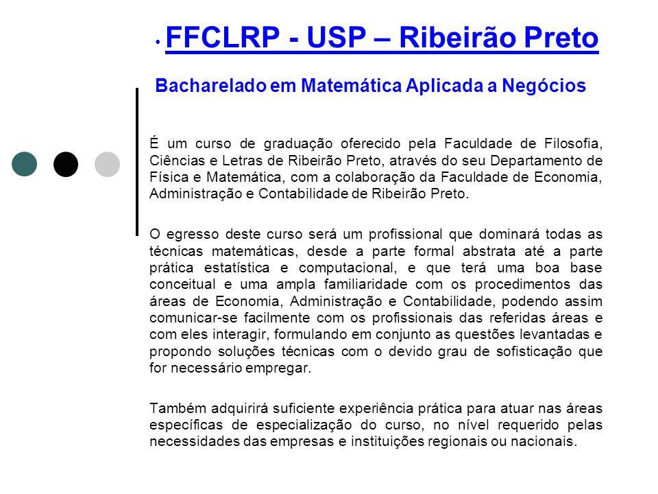 FFCLRP - USP – Ribeirão Preto Bacharelado em Matemática Aplicada a NegóciosUSP – Ribeirão Preto É um curso de graduação oferecido pela Faculdade de Fi