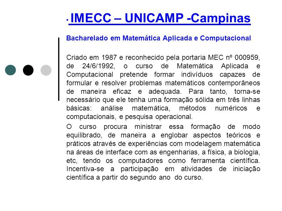 IMECC – UNICAMP -Campinas Bacharelado em Matemática Aplicada e Computacional Criado em 1987 e reconhecido pela portaria MEC nº 000959, de 24/6/1992, o