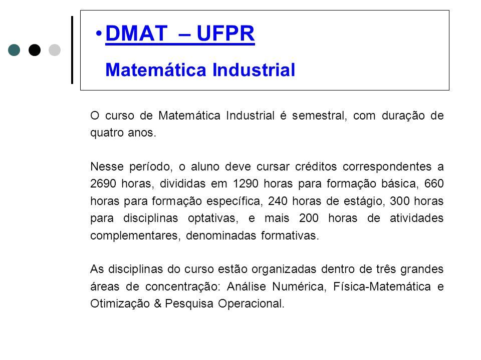 DMAT – UFPR Matemática Industrial O curso de Matemática Industrial é semestral, com duração de quatro anos. Nesse período, o aluno deve cursar crédito