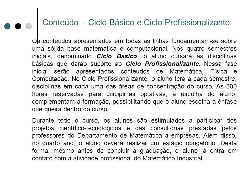 Conteúdo – Ciclo Básico e Ciclo Profissionalizante Os conteúdos apresentados em todas as linhas fundamentam-se sobre uma sólida base matemática e comp