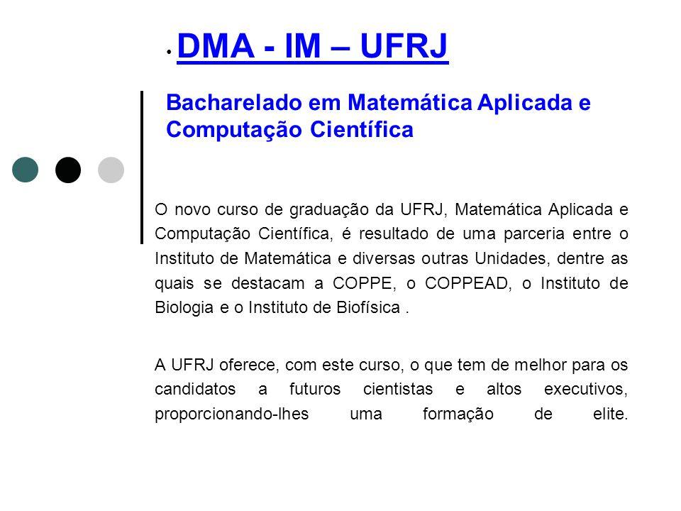 DMA - IM – UFRJ Bacharelado em Matemática Aplicada e Computação Científica O novo curso de graduação da UFRJ, Matemática Aplicada e Computação Científ