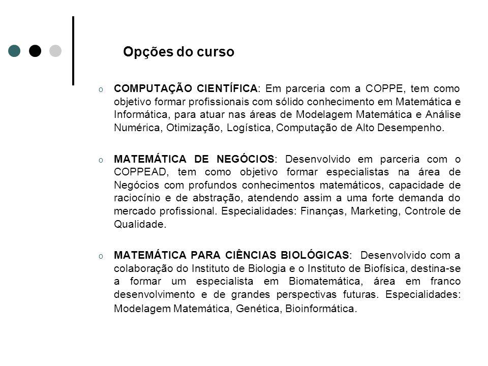 Opções do curso o COMPUTAÇÃO CIENTÍFICA: Em parceria com a COPPE, tem como objetivo formar profissionais com sólido conhecimento em Matemática e Infor