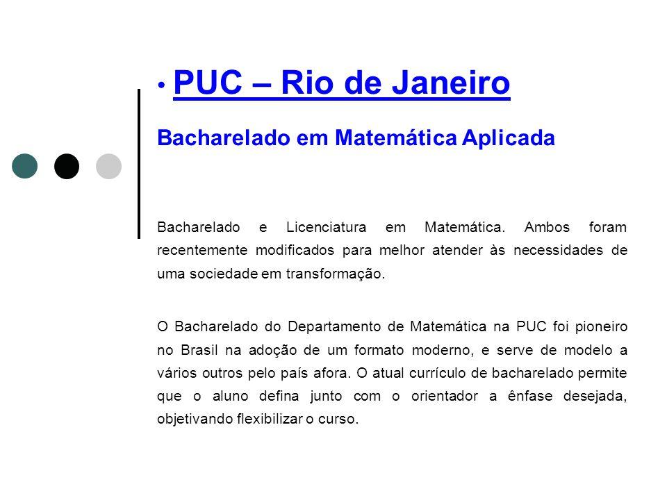 PUC – Rio de Janeiro Bacharelado em Matemática Aplicada Bacharelado e Licenciatura em Matemática. Ambos foram recentemente modificados para melhor ate