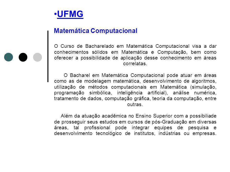 UFMG Matemática Computacional O Curso de Bacharelado em Matemática Computacional visa a dar conhecimentos sólidos em Matemática e Computação, bem como