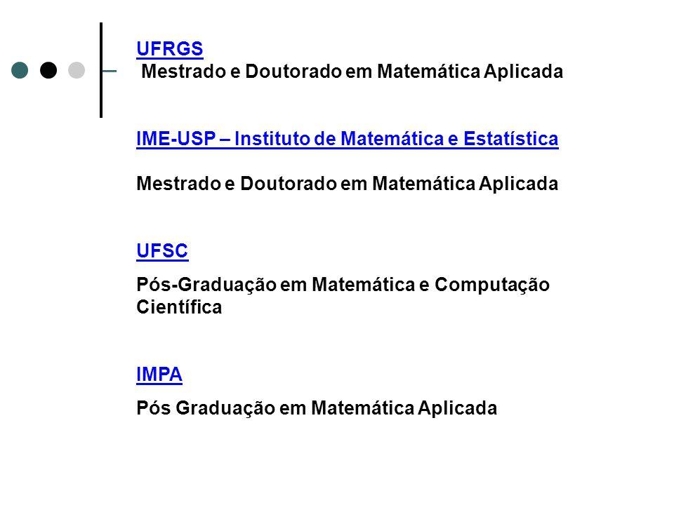 UFRGS – Mestrado e Doutorado em Matemática Aplicada IME-USP – Instituto de Matemática e EstatísticaUSP – Instituto de Matemática e Estatística Mestrad