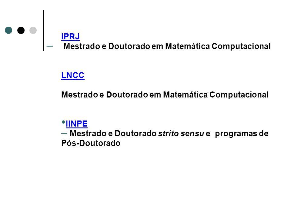 IPRJ – Mestrado e Doutorado em Matemática Computacional LNCC Mestrado e Doutorado em Matemática Computacional IINPE – Mestrado e Doutorado strito sens