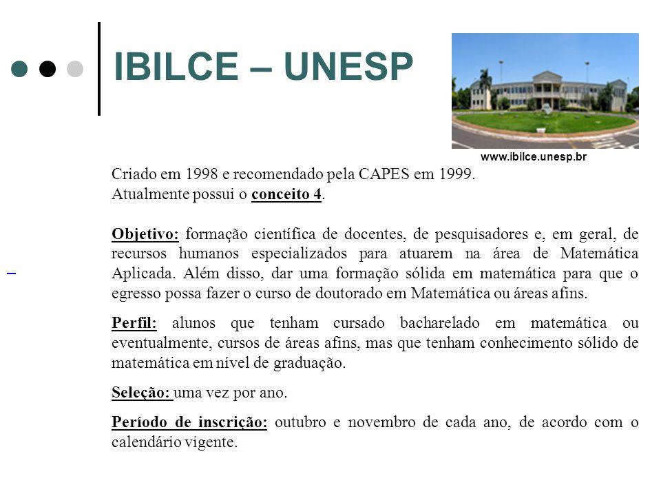 IBILCE – UNESP Criado em 1998 e recomendado pela CAPES em 1999. Atualmente possui o conceito 4. Objetivo: formação científica de docentes, de pesquisa