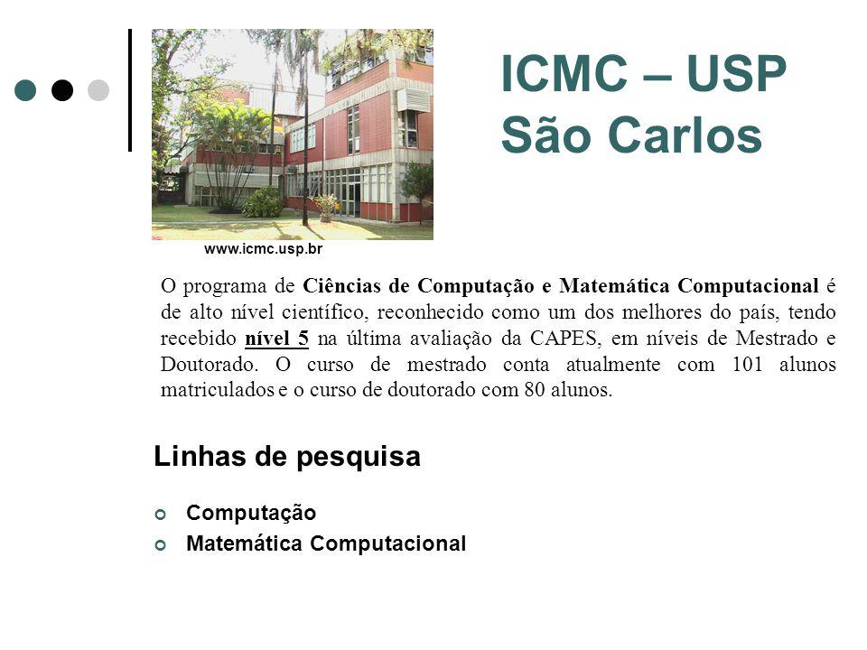 ICMC – USP São Carlos Linhas de pesquisa Computação Matemática Computacional O programa de Ciências de Computação e Matemática Computacional é de alto