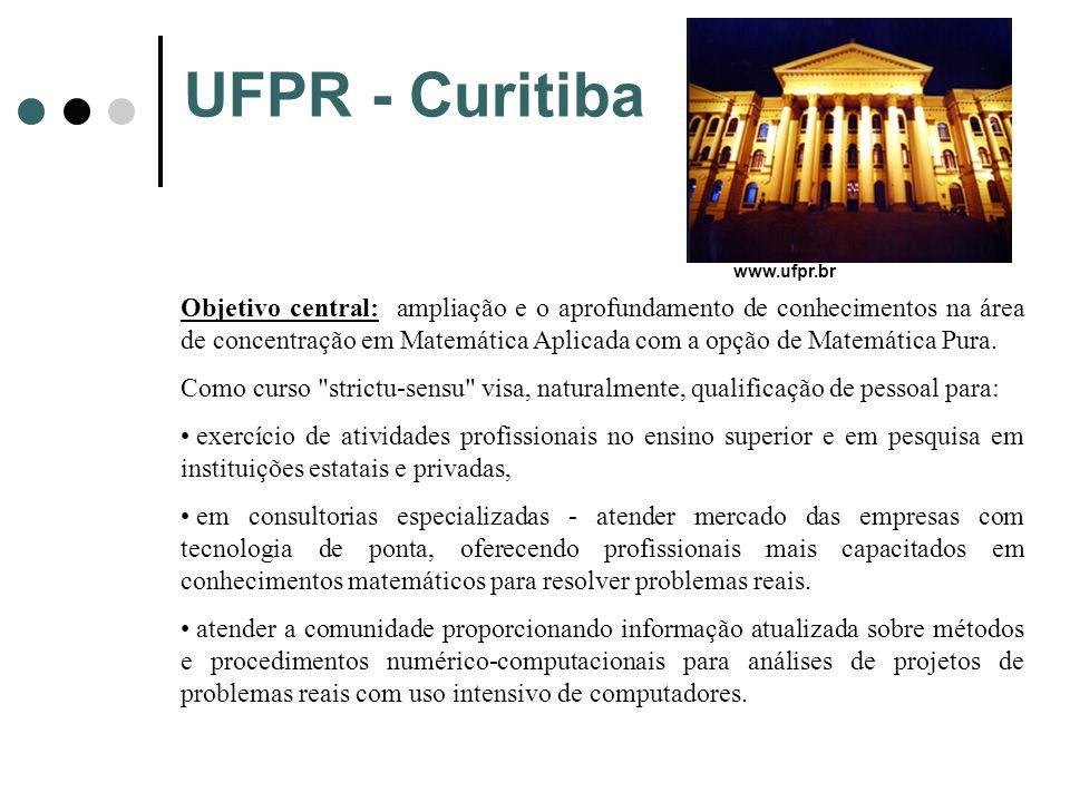 UFPR - Curitiba Objetivo central: ampliação e o aprofundamento de conhecimentos na área de concentração em Matemática Aplicada com a opção de Matemáti