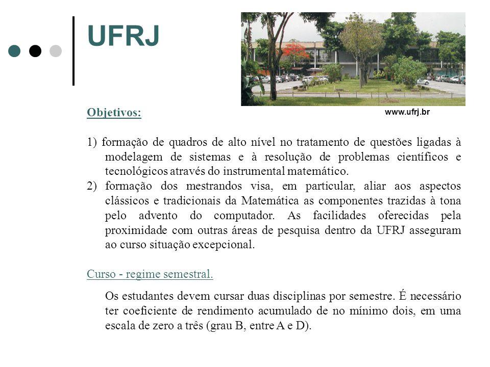 UFRJ Objetivos: 1) formação de quadros de alto nível no tratamento de questões ligadas à modelagem de sistemas e à resolução de problemas científicos