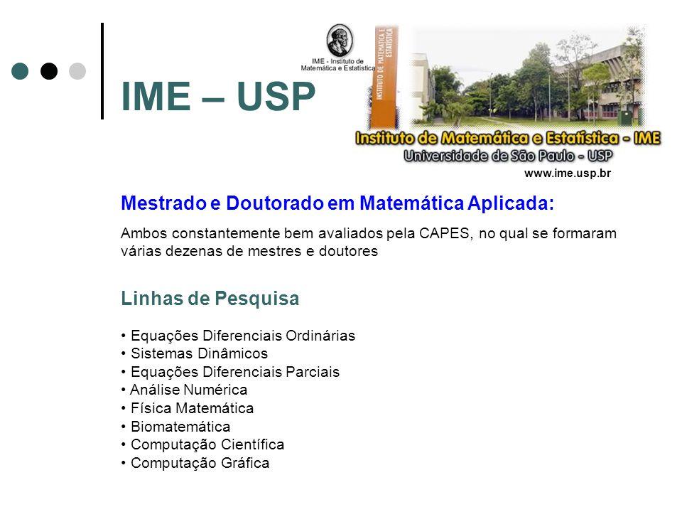 IME – USP Mestrado e Doutorado em Matemática Aplicada: Ambos constantemente bem avaliados pela CAPES, no qual se formaram várias dezenas de mestres e