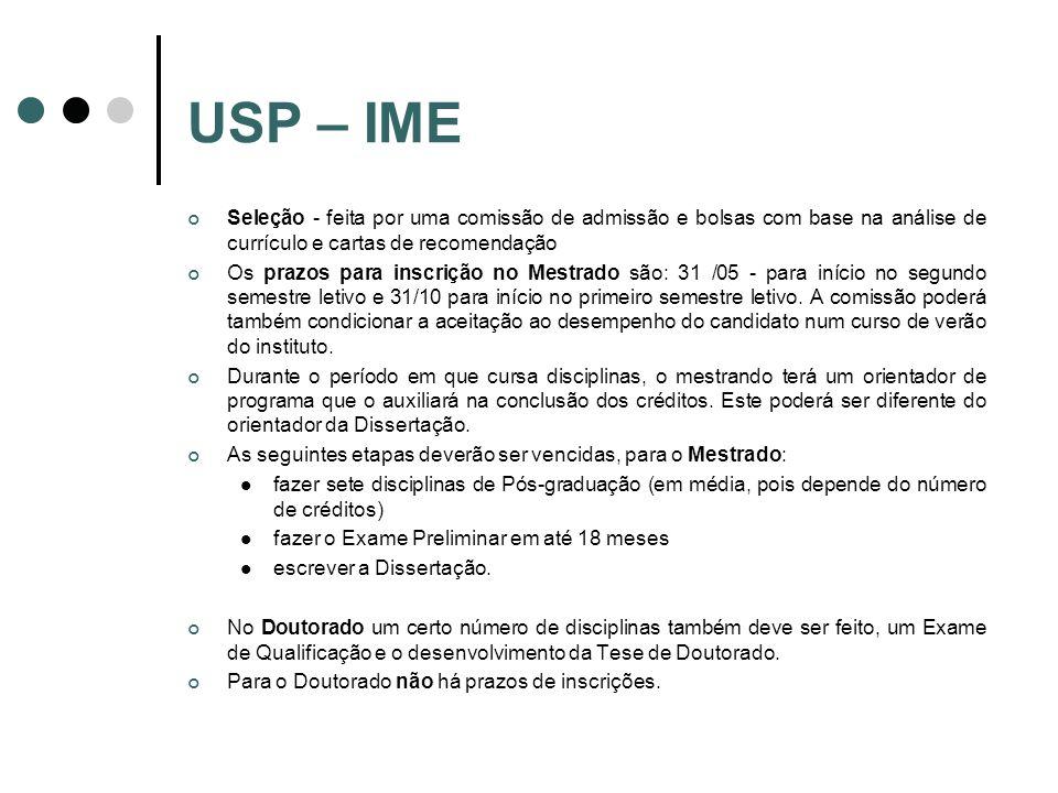 USP – IME Seleção - feita por uma comissão de admissão e bolsas com base na análise de currículo e cartas de recomendação Os prazos para inscrição no