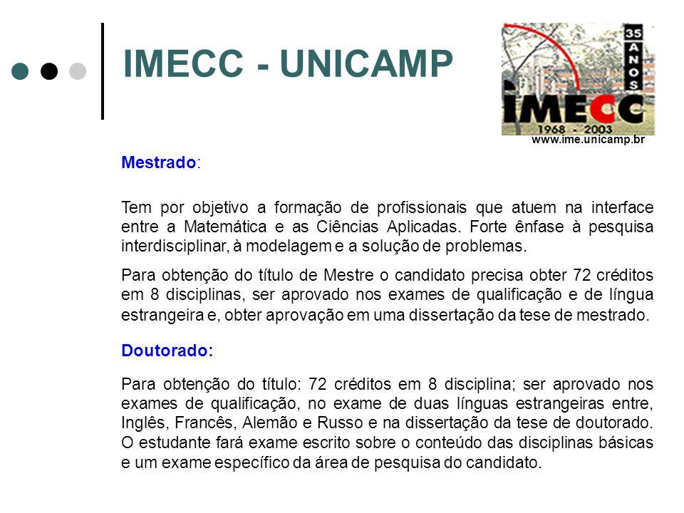 IMECC - UNICAMP Mestrado: Tem por objetivo a formação de profissionais que atuem na interface entre a Matemática e as Ciências Aplicadas. Forte ênfase