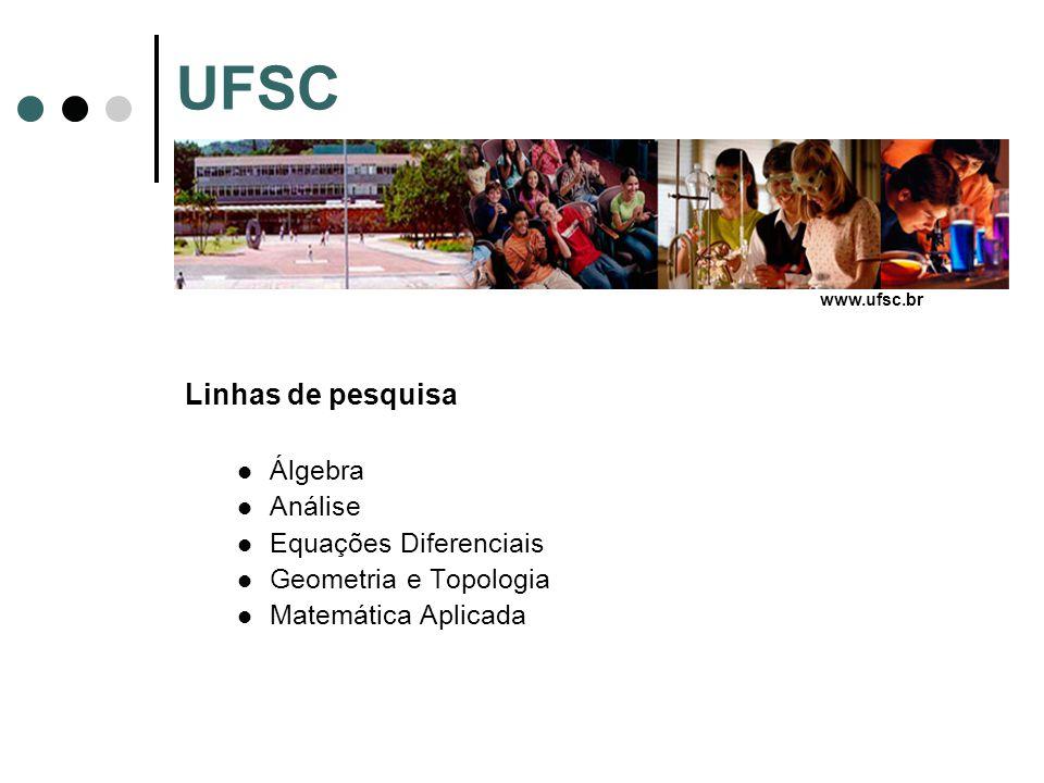 UFSC Linhas de pesquisa Álgebra Análise Equações Diferenciais Geometria e Topologia Matemática Aplicada www.ufsc.br