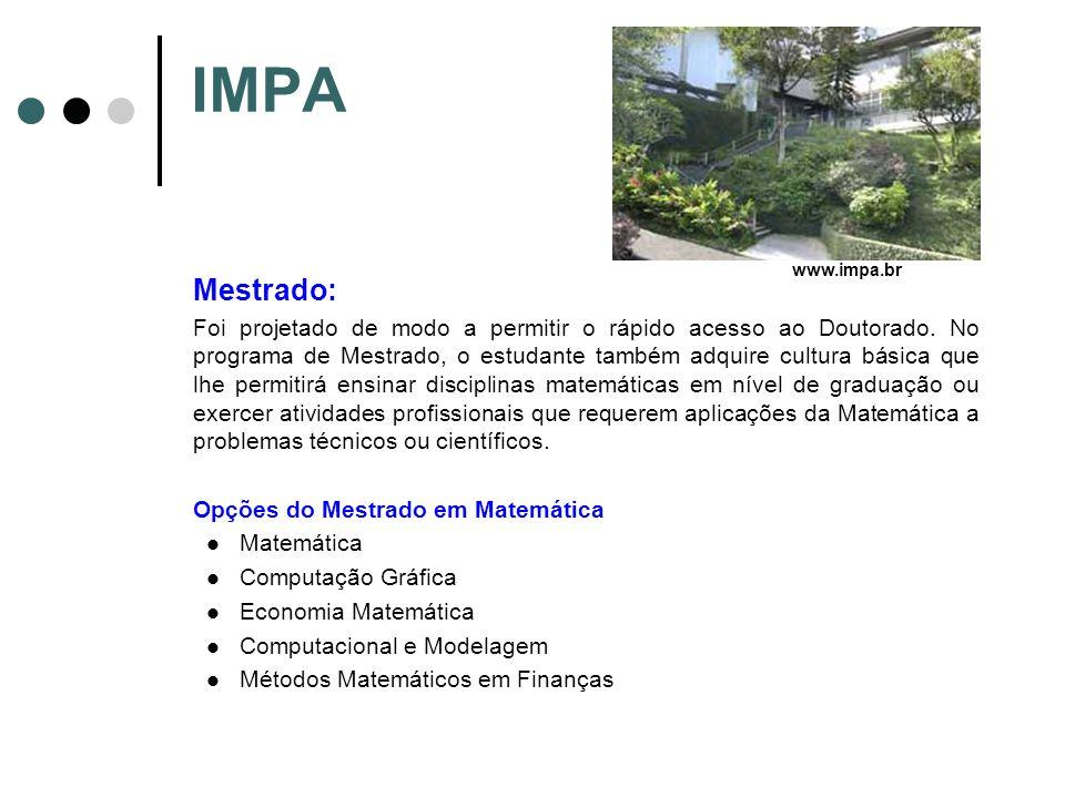 IMPA Mestrado: Foi projetado de modo a permitir o rápido acesso ao Doutorado. No programa de Mestrado, o estudante também adquire cultura básica que l